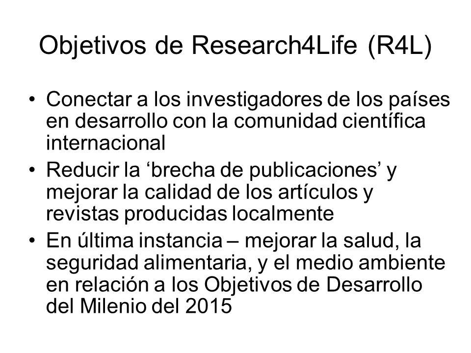 Objetivos de Research4Life (R4L) Conectar a los investigadores de los países en desarrollo con la comunidad científica internacional Reducir la brecha