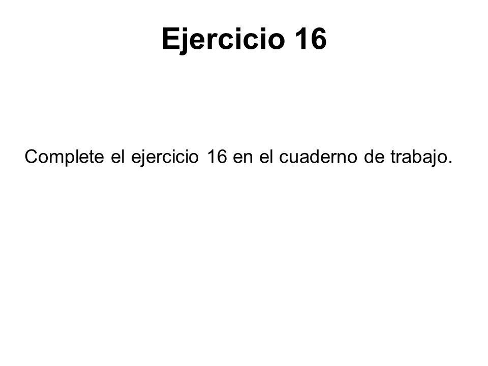 Ejercicio 16 Complete el ejercicio 16 en el cuaderno de trabajo.