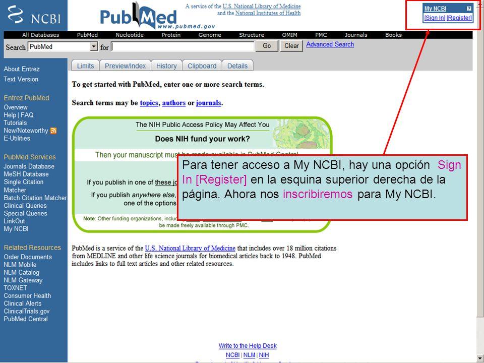 Para tener acceso a My NCBI, hay una opción Sign In [Register] en la esquina superior derecha de la página.