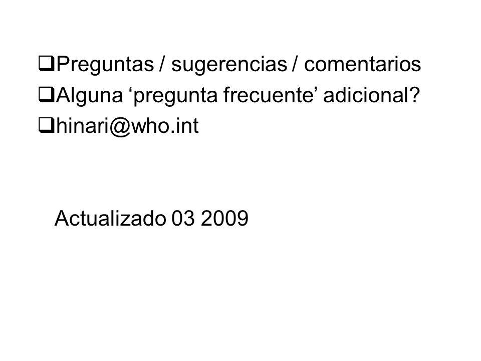 Preguntas / sugerencias / comentarios Alguna pregunta frecuente adicional? hinari@who.int Actualizado 03 2009