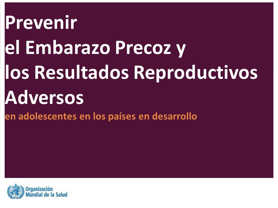 Prevenir el Embarazo Precoz y los Resultados Reproductivos Adversos en adolescentes en los países en desarrollo
