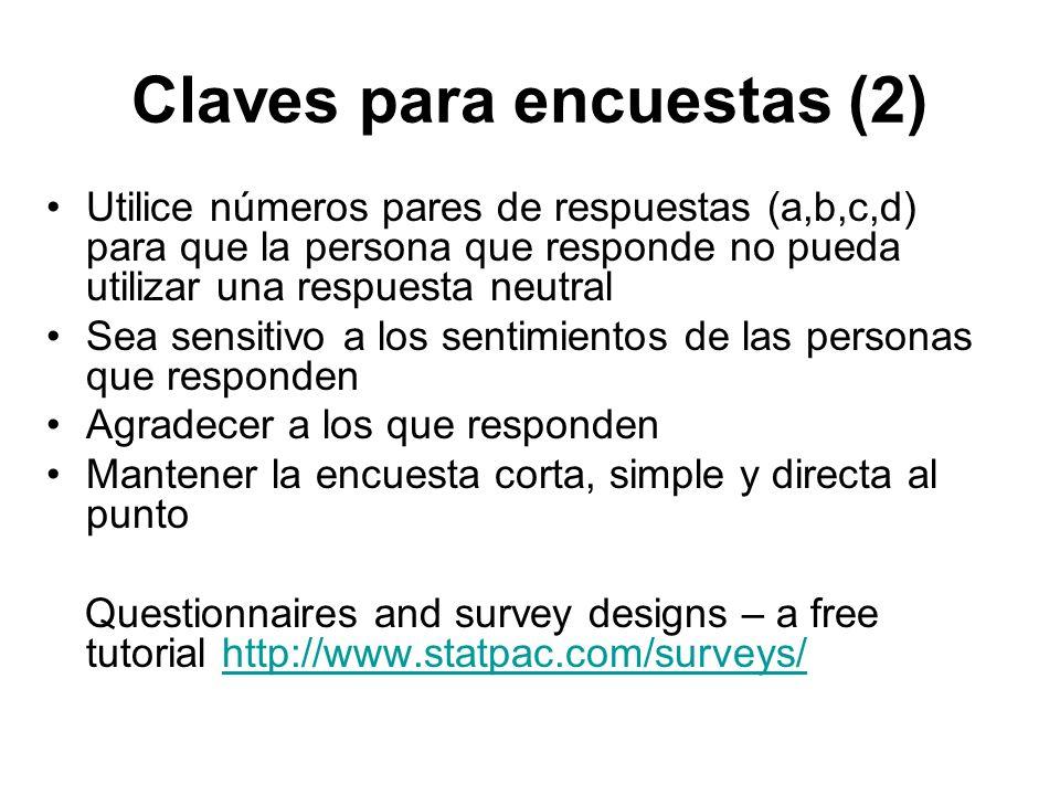Claves para encuestas (2) Utilice números pares de respuestas (a,b,c,d) para que la persona que responde no pueda utilizar una respuesta neutral Sea s