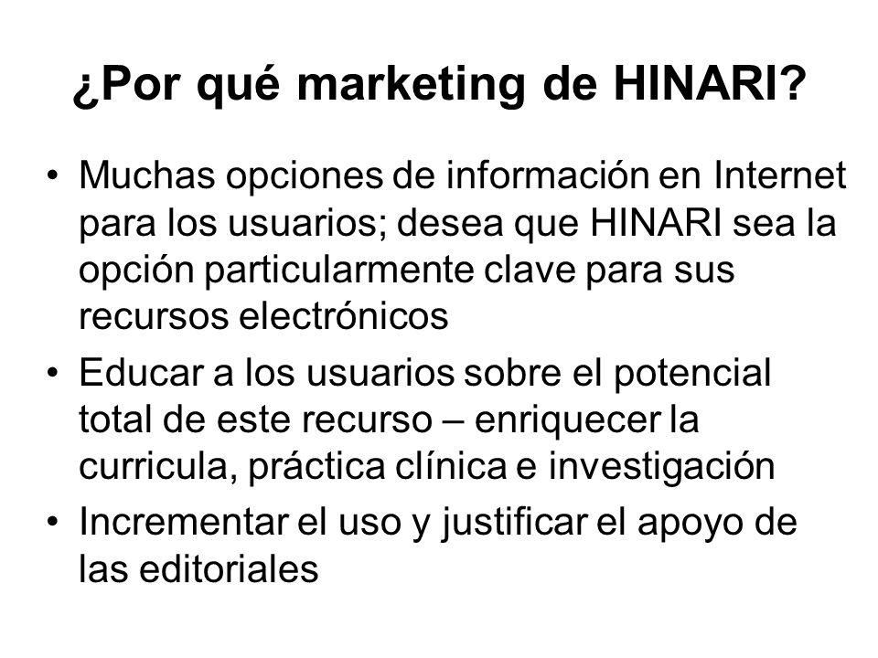 ¿Por qué marketing de HINARI? Muchas opciones de información en Internet para los usuarios; desea que HINARI sea la opción particularmente clave para