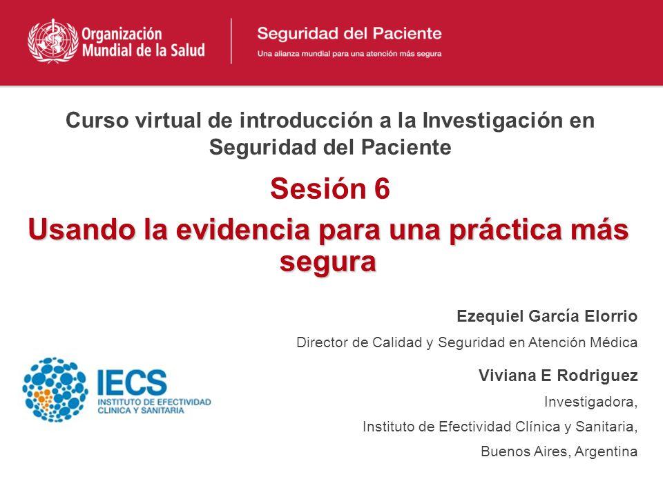 Usando la evidencia para una práctica más segura Ezequiel García Elorrio Director de Calidad y Seguridad en Atención Médica Viviana E Rodriguez Invest