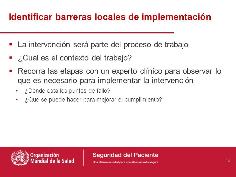 Identificar barreras locales de implementación La intervención será parte del proceso de trabajo ¿Cuál es el contexto del trabajo? Recorra las etapas