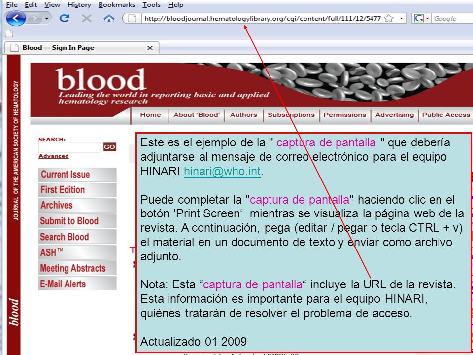 Este es el ejemplo de la captura de pantalla que debería adjuntarse al mensaje de correo electrónico para el equipo HINARI hinari@who.int.hinari@who.int Puede completar la captura de pantalla haciendo clic en el botón Print Screen mientras se visualiza la página web de la revista.