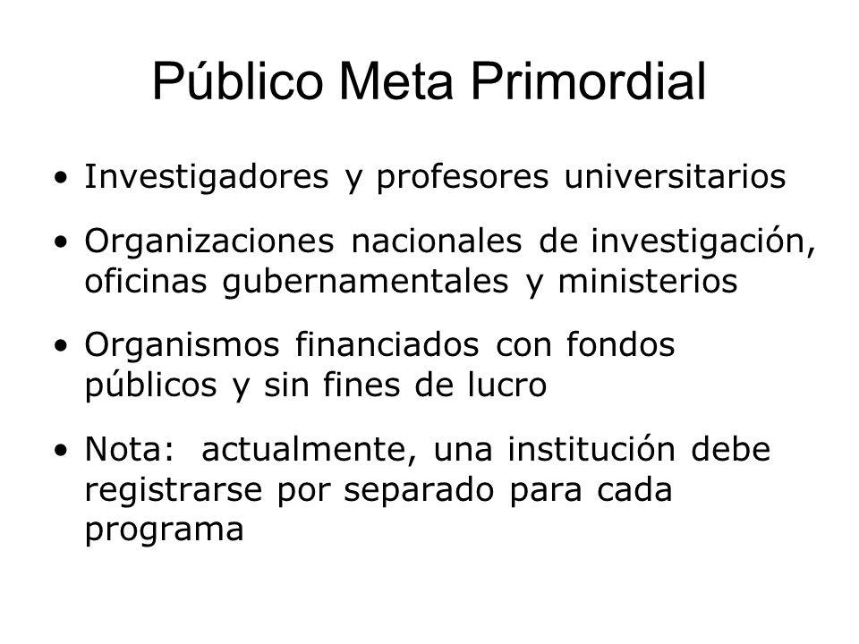 Público Meta Primordial Investigadores y profesores universitarios Organizaciones nacionales de investigación, oficinas gubernamentales y ministerios