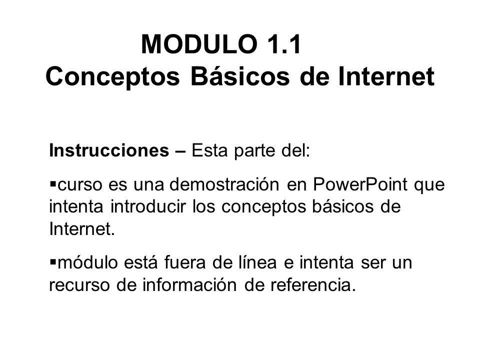 Instrucciones – Esta parte del: curso es una demostración en PowerPoint que intenta introducir los conceptos básicos de Internet. módulo está fuera de