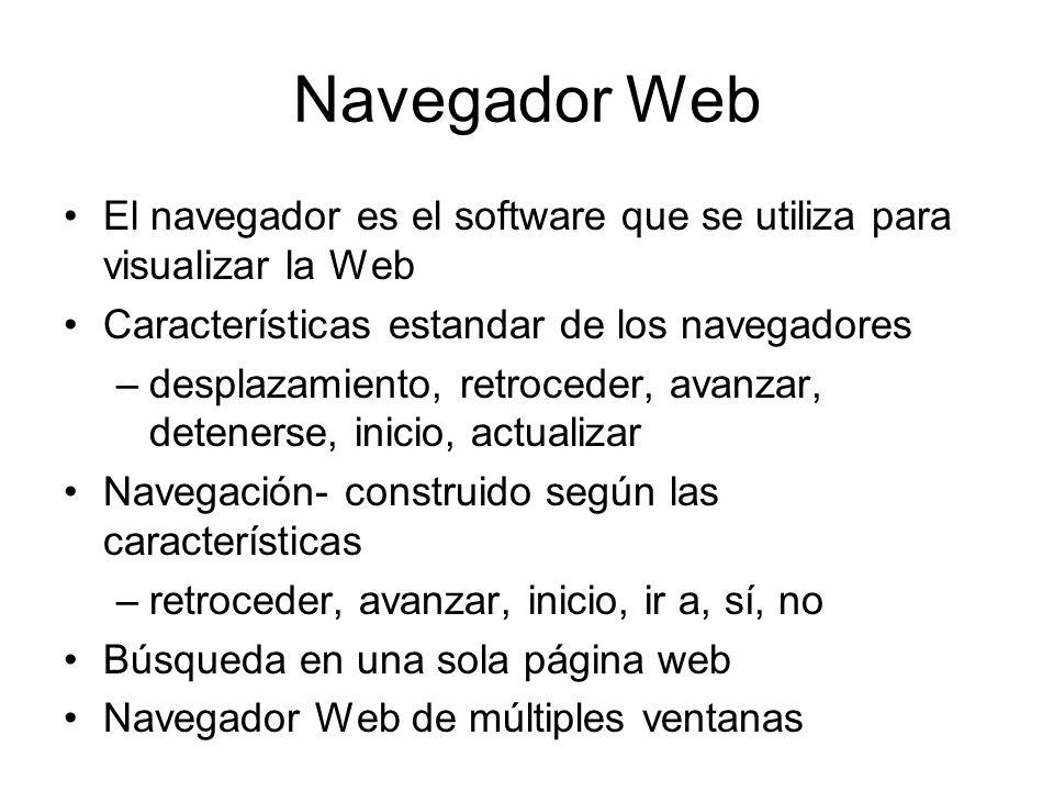 Navegador Web El navegador es el software que se utiliza para visualizar la Web Características estandar de los navegadores –desplazamiento, retrocede