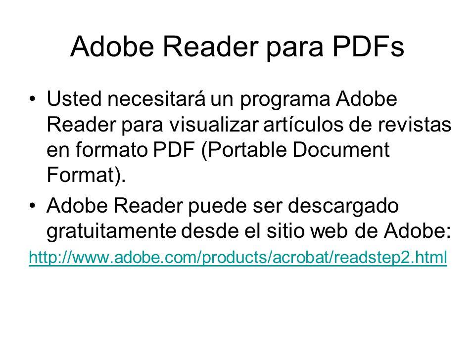 Adobe Reader para PDFs Usted necesitará un programa Adobe Reader para visualizar artículos de revistas en formato PDF (Portable Document Format). Adob