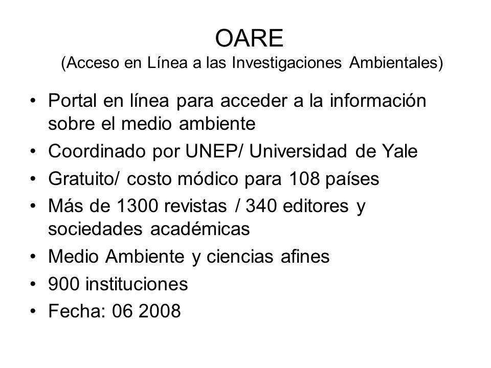 OARE (Acceso en Línea a las Investigaciones Ambientales) Portal en línea para acceder a la información sobre el medio ambiente Coordinado por UNEP/ Un