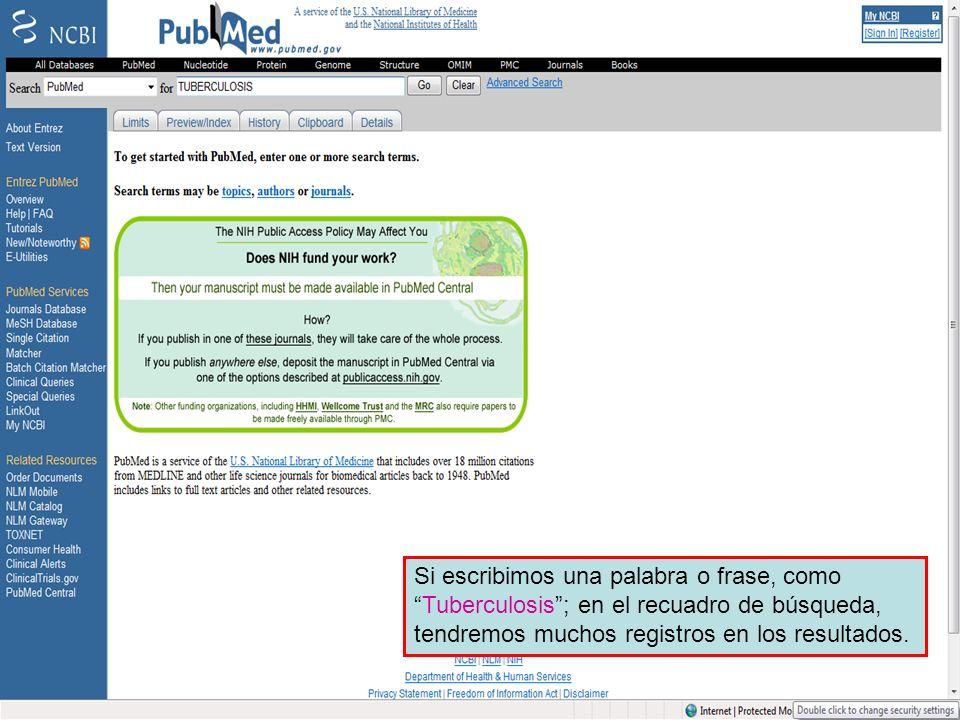 PubMed home page 1 Si escribimos una palabra o frase, comoTuberculosis; en el recuadro de búsqueda, tendremos muchos registros en los resultados.