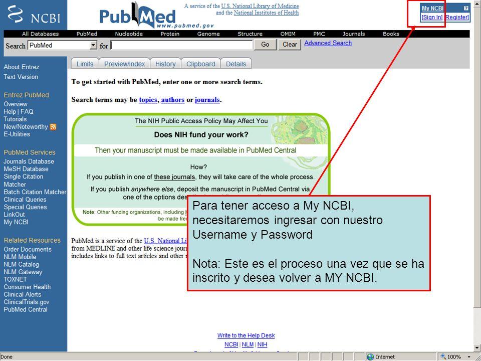 Para tener acceso a My NCBI, necesitaremos ingresar con nuestro Username y Password Nota: Este es el proceso una vez que se ha inscrito y desea volver