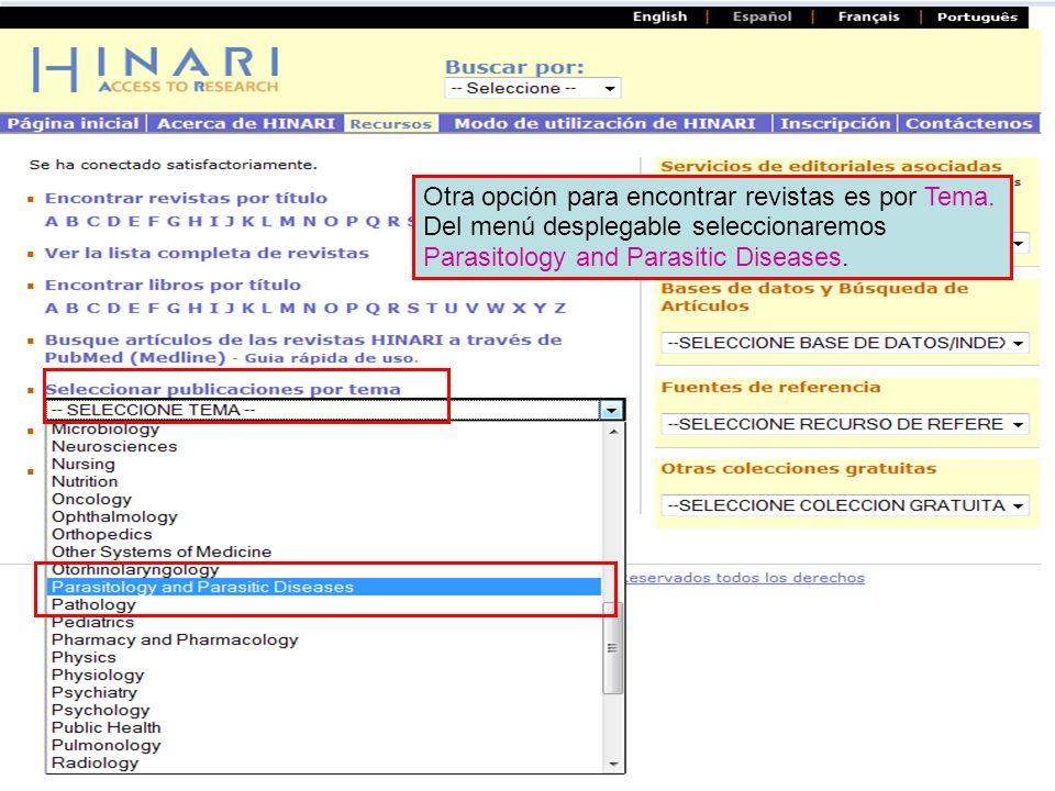 Other methods of finding journals Otra opción para encontrar revistas es por Tema. Del menú desplegable seleccionaremos Parasitology and Parasitic Dis