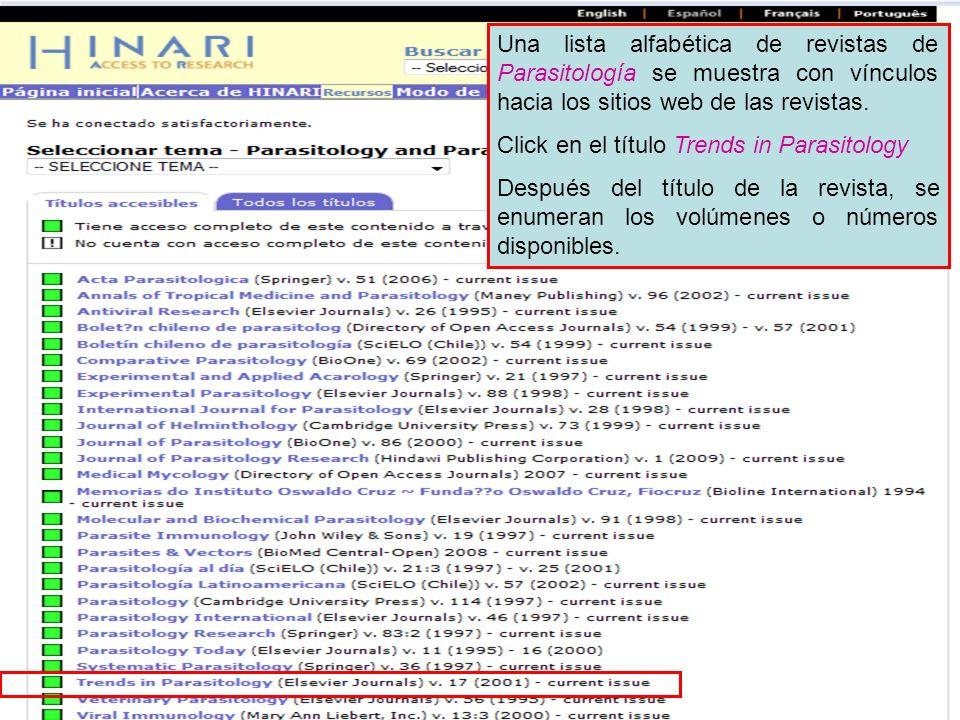 Accessing journals by subject 4 Una lista alfabética de revistas de Parasitología se muestra con vínculos hacia los sitios web de las revistas. Click