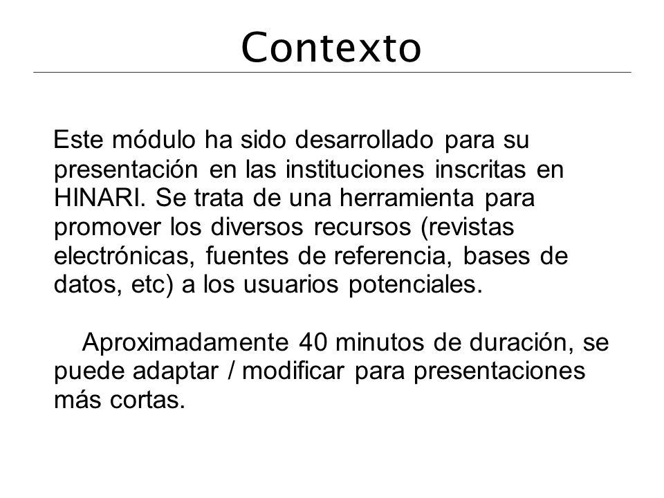 Contexto Este módulo ha sido desarrollado para su presentación en las instituciones inscritas en HINARI. Se trata de una herramienta para promover los