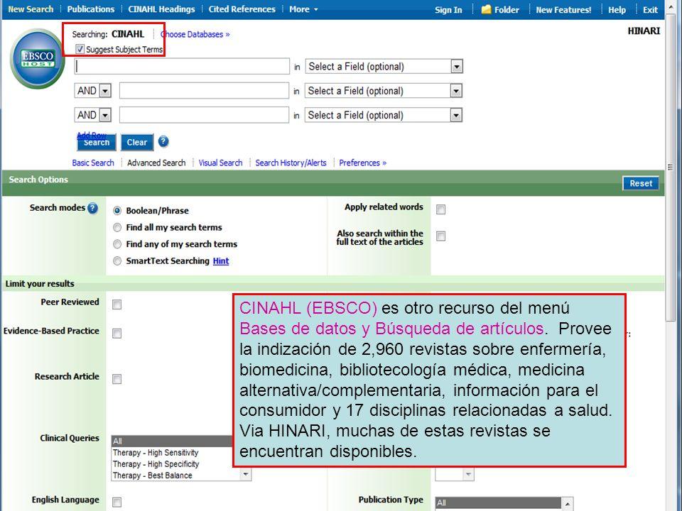 CINAHL (EBSCO) es otro recurso del menú Bases de datos y Búsqueda de artículos. Provee la indización de 2,960 revistas sobre enfermería, biomedicina,
