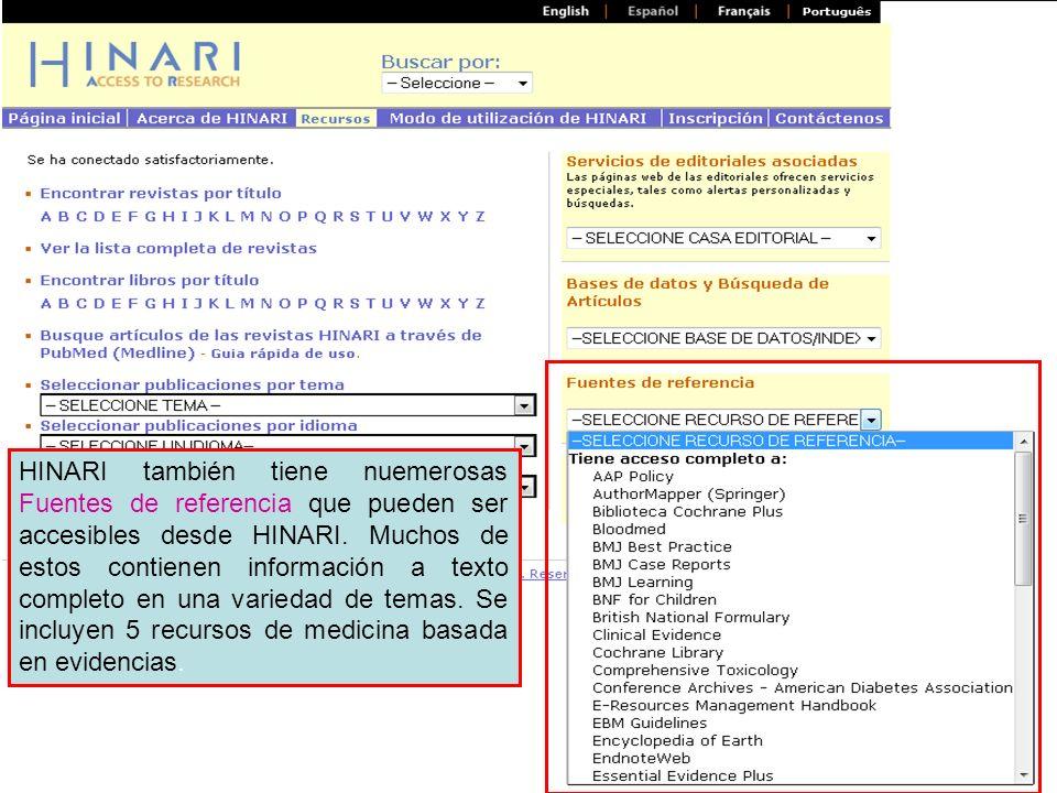 HINARI también tiene nuemerosas Fuentes de referencia que pueden ser accesibles desde HINARI. Muchos de estos contienen información a texto completo e