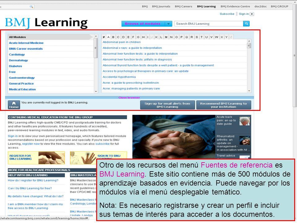 Otro de los recursos del menú Fuentes de referencia es BMJ Learning. Este sitio contiene más de 500 módulos de aprendizaje basados en evidencia. Puede