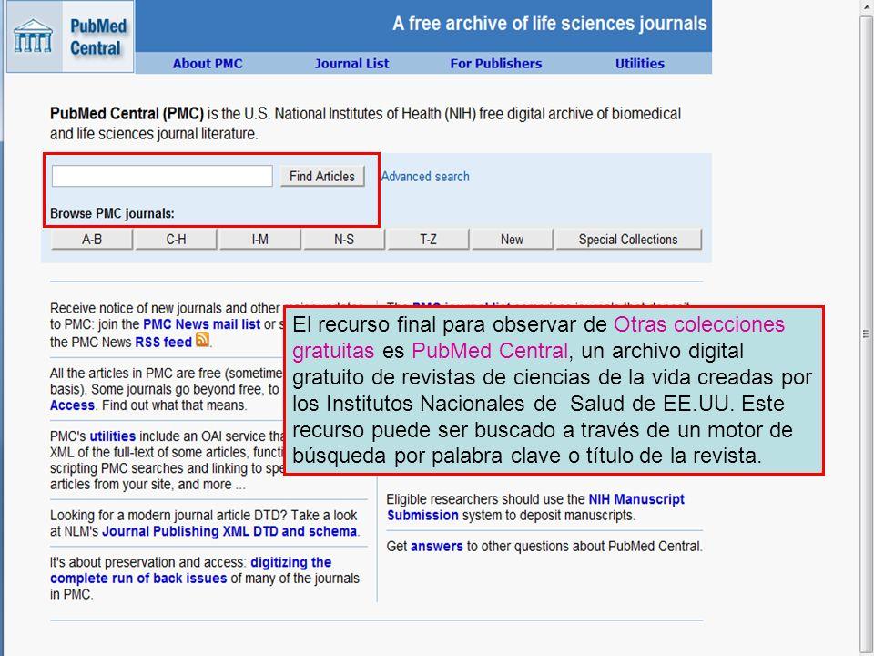 El recurso final para observar de Otras colecciones gratuitas es PubMed Central, un archivo digital gratuito de revistas de ciencias de la vida creada