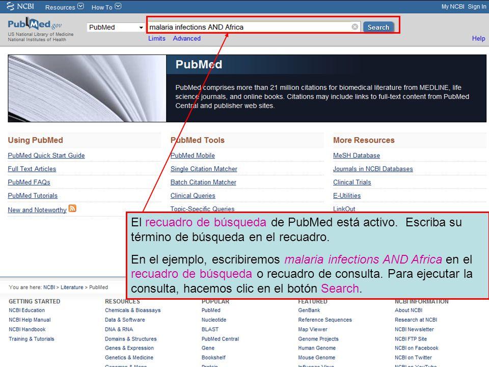 El recuadro de búsqueda de PubMed está activo. Escriba su término de búsqueda en el recuadro. En el ejemplo, escribiremos malaria infections AND Afric
