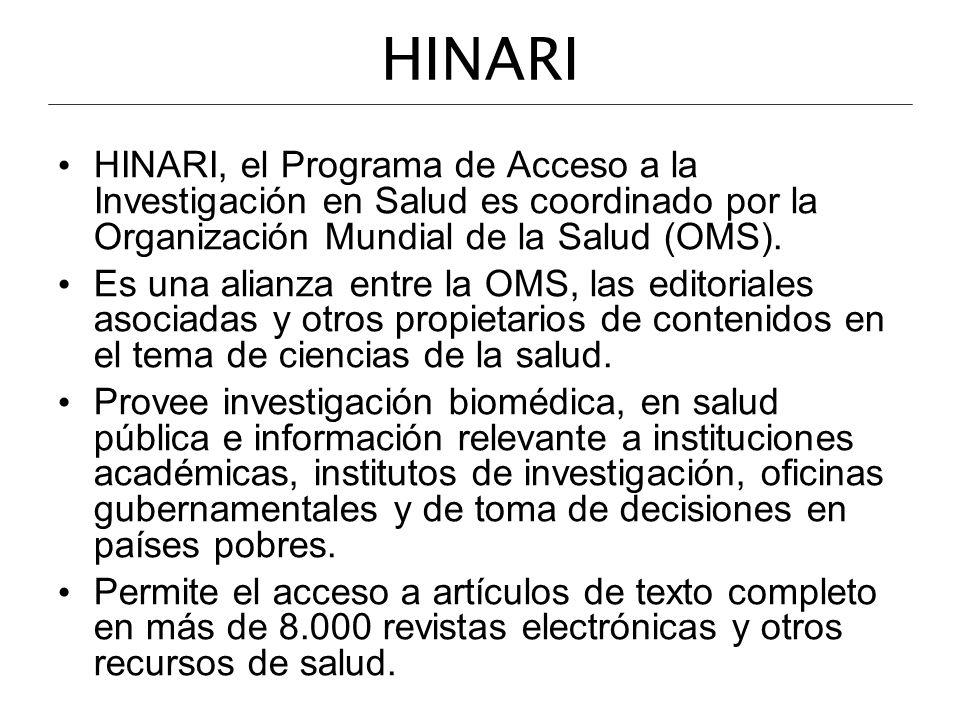 HINARI HINARI, el Programa de Acceso a la Investigación en Salud es coordinado por la Organización Mundial de la Salud (OMS). Es una alianza entre la