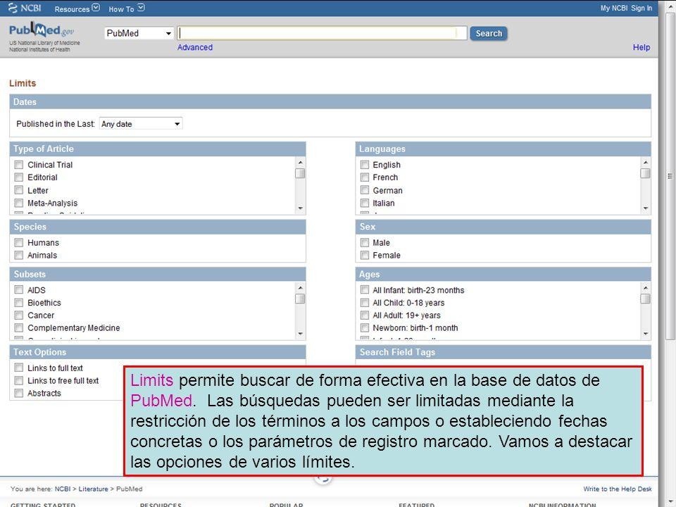 Limits permite buscar de forma efectiva en la base de datos de PubMed. Las búsquedas pueden ser limitadas mediante la restricción de los términos a lo
