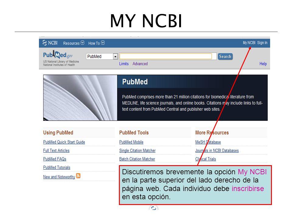 MY NCBI Discutiremos brevemente la opción My NCBI en la parte superior del lado derecho de la página web. Cada individuo debe inscribirse en esta opci