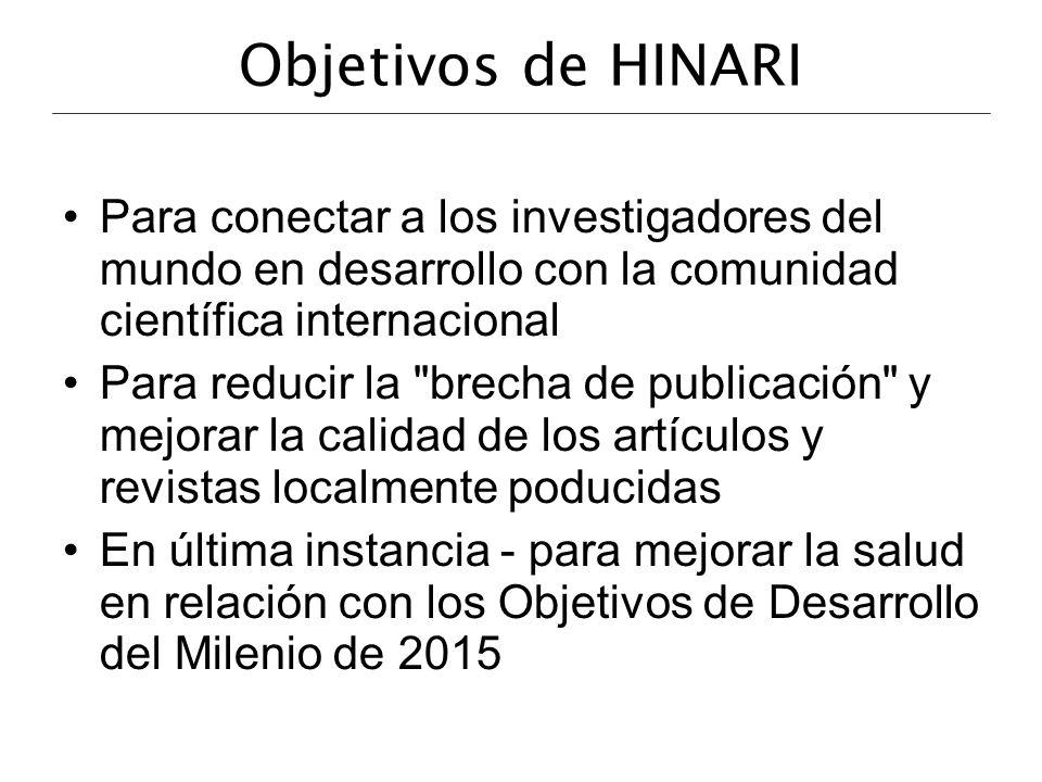 Objetivos de HINARI Para conectar a los investigadores del mundo en desarrollo con la comunidad científica internacional Para reducir la