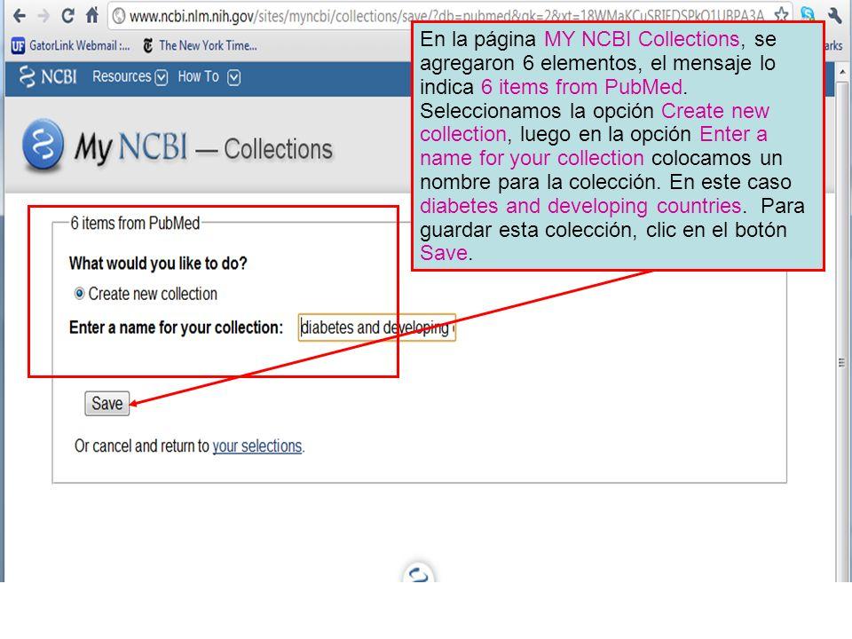 En la página MY NCBI Collections, se agregaron 6 elementos, el mensaje lo indica 6 items from PubMed. Seleccionamos la opción Create new collection, l