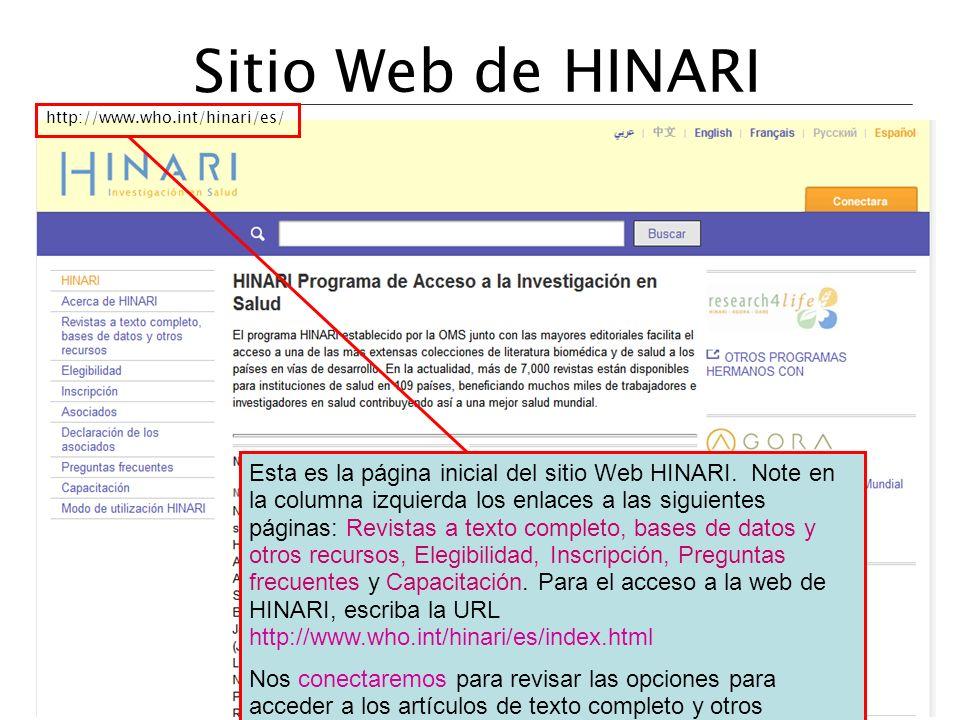 Sitio Web de HINARI http://www.who.int/hinari/es/ Esta es la página inicial del sitio Web HINARI. Note en la columna izquierda los enlaces a las sigui