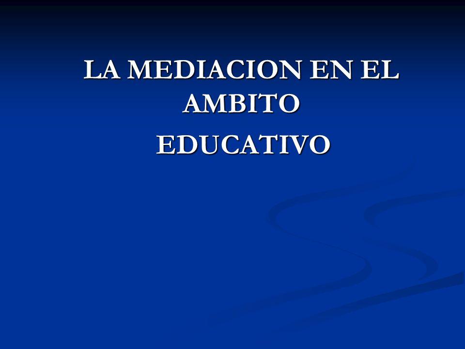 LA MEDIACION EN EL AMBITO LA MEDIACION EN EL AMBITO EDUCATIVO EDUCATIVO