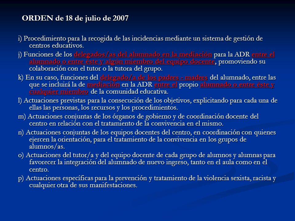 ORDEN de 18 de julio de 2007 i) Procedimiento para la recogida de las incidencias mediante un sistema de gestión de centros educativos. j) Funciones d