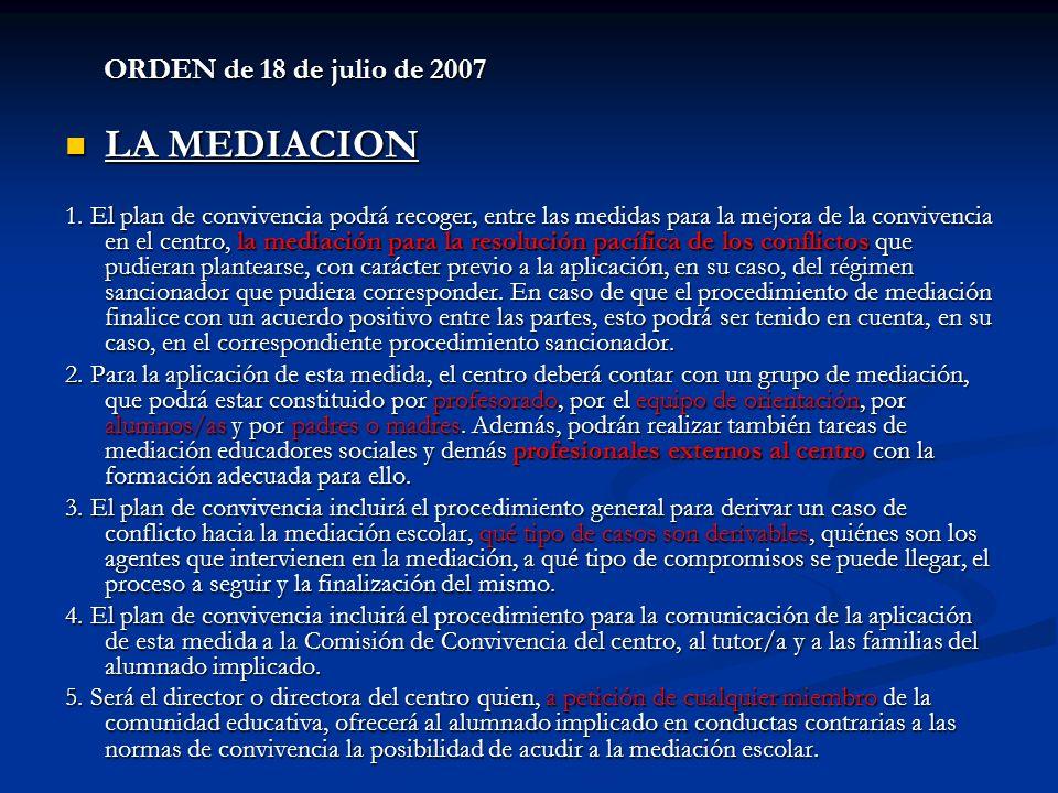 ORDEN de 18 de julio de 2007 LA MEDIACION LA MEDIACION 1. El plan de convivencia podrá recoger, entre las medidas para la mejora de la convivencia en