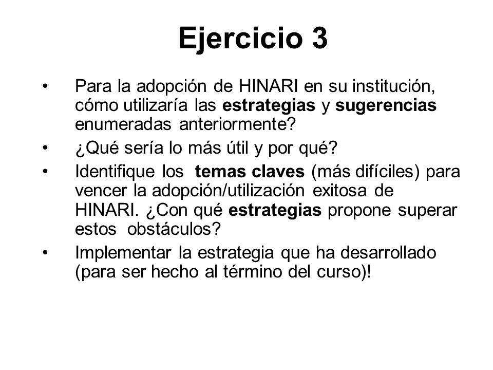 Ejercicio 3 Para la adopción de HINARI en su institución, cómo utilizaría las estrategias y sugerencias enumeradas anteriormente? ¿Qué sería lo más út