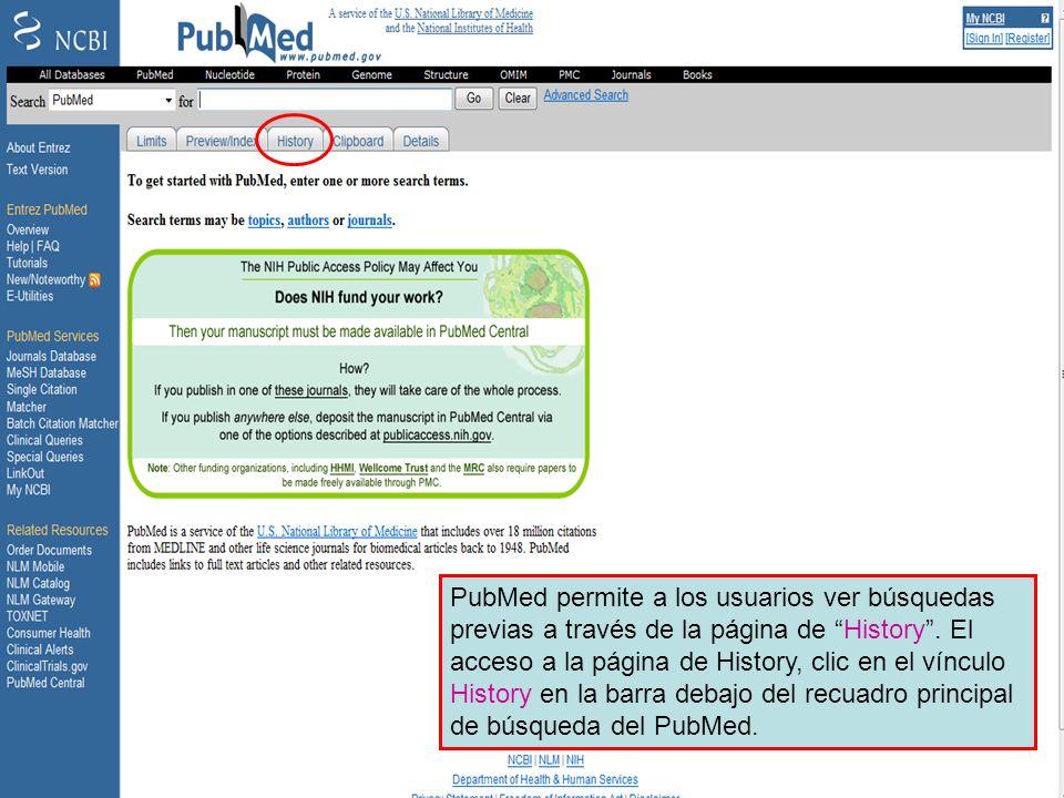 History 1 PubMed permite a los usuarios ver búsquedas previas a través de la página de History. El acceso a la página de History, clic en el vínculo H