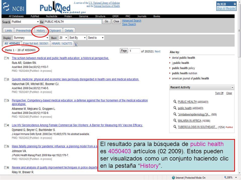 History 3 El resultado para la búsqueda de public health es 4050403 artículos (02 2009). Estos pueden ser visualizados como un conjunto haciendo clic