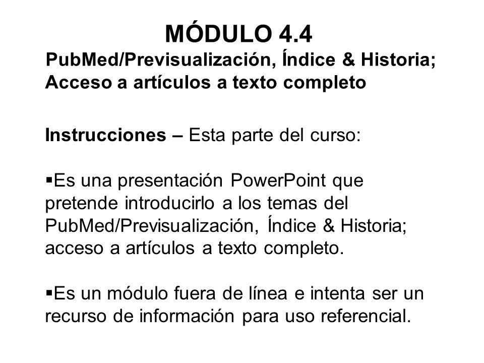 Instrucciones – Esta parte del curso: Es una presentación PowerPoint que pretende introducirlo a los temas del PubMed/Previsualización, Índice & Histo