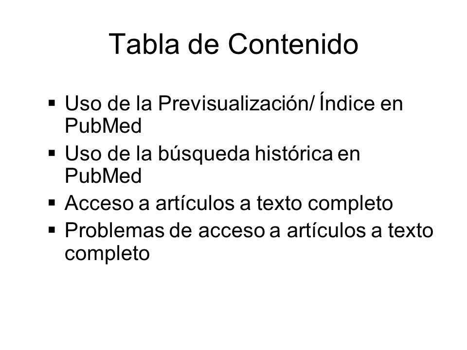 Tabla de Contenido Uso de la Previsualización/ Índice en PubMed Uso de la búsqueda histórica en PubMed Acceso a artículos a texto completo Problemas d