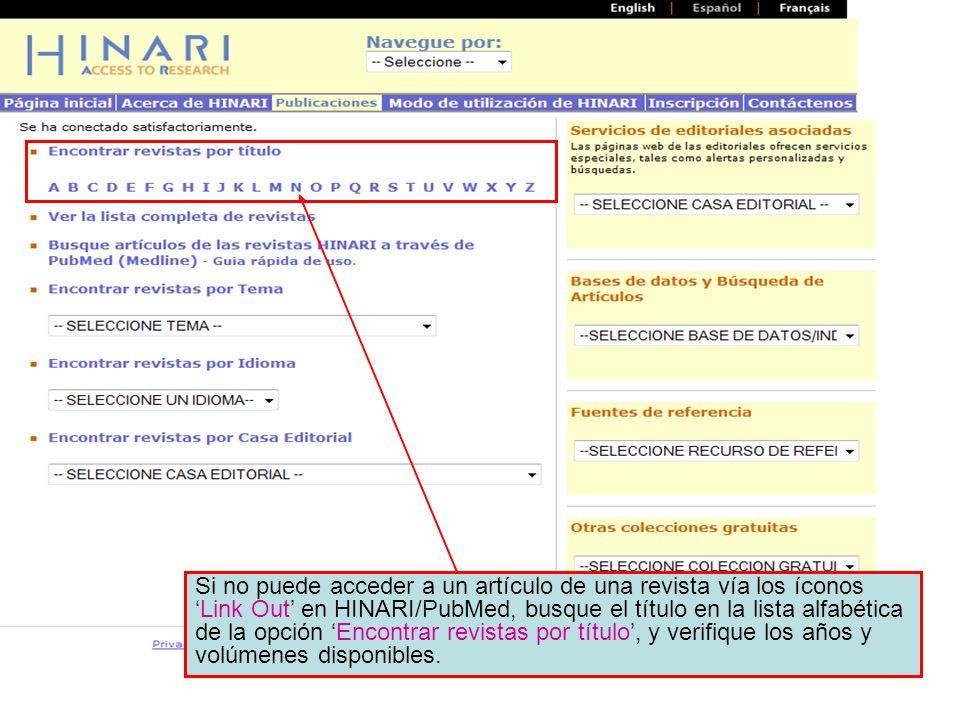 Accessing journals by title 1 Si no puede acceder a un artículo de una revista vía los íconosLink Out en HINARI/PubMed, busque el título en la lista a