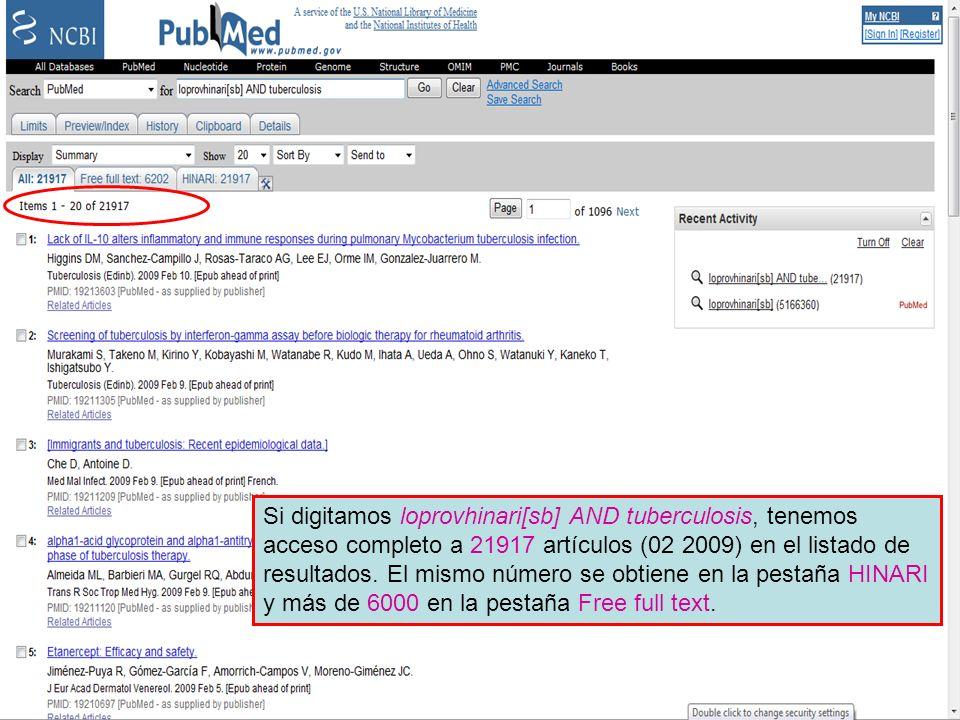 HINARI Subset 4 Si digitamos loprovhinari[sb] AND tuberculosis, tenemos acceso completo a 21917 artículos (02 2009) en el listado de resultados. El mi
