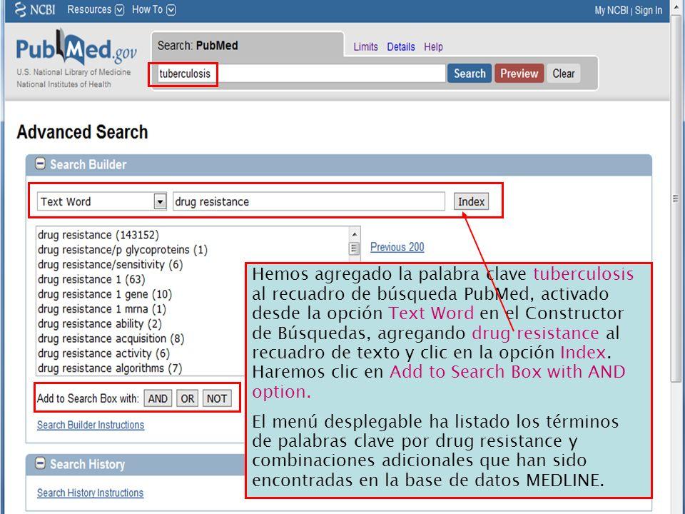 Hemos agregado la palabra clave tuberculosis al recuadro de búsqueda PubMed, activado desde la opción Text Word en el Constructor de Búsquedas, agrega