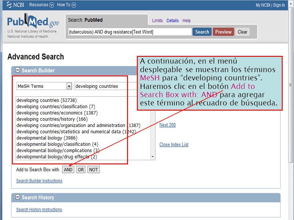 A continuación, en el menú desplegable se muestran los términos MeSH para developing countries. Haremos clic en el botón Add to Search Box with: AND p