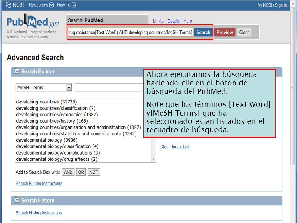 Ahora ejecutamos la búsqueda haciendo clic en el botón de búsqueda del PubMed. Note que los términos [Text Word] y[MeSH Terms] que ha seleccionado est