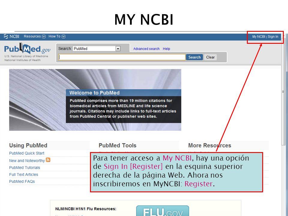 MY NCBI Para tener acceso a My NCBI, hay una opción de Sign In [Register] en la esquina superior derecha de la página Web. Ahora nos inscribiremos en