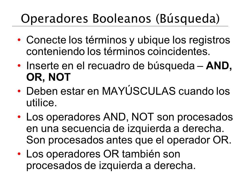 Operadores Booleanos (Búsqueda) Conecte los términos y ubique los registros conteniendo los términos coincidentes. Inserte en el recuadro de búsqueda