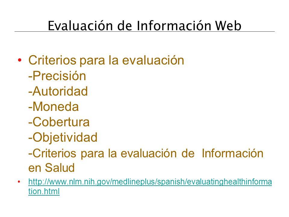 Evaluación de Información Web Criterios para la evaluación -Precisión -Autoridad -Moneda -Cobertura -Objetividad - Criterios para la evaluación de Inf