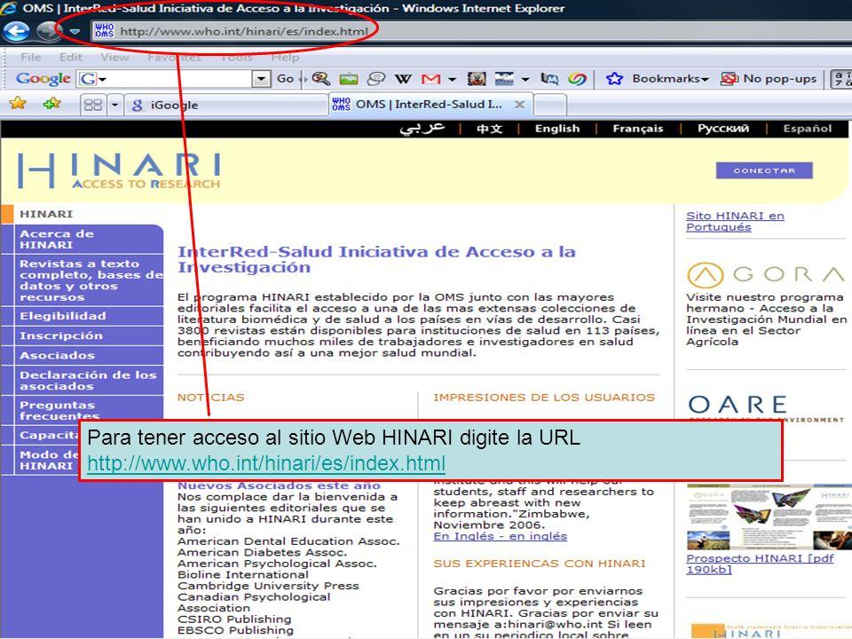 Para tener acceso al sitio Web HINARI digite la URL http://www.who.int/hinari/es/index.html http://www.who.int/hinari/es/index.html