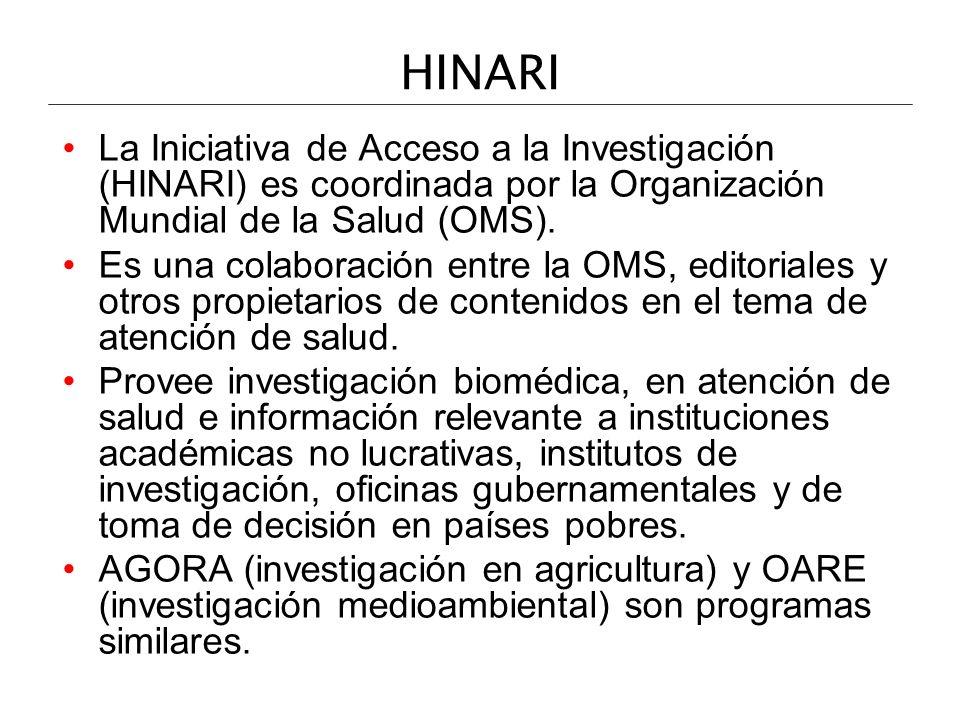 HINARI La Iniciativa de Acceso a la Investigación (HINARI) es coordinada por la Organización Mundial de la Salud (OMS). Es una colaboración entre la O