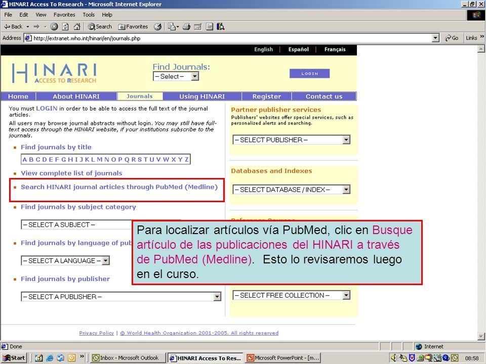 Accessing journals by via PubMed Para localizar artículos vía PubMed, clic en Busque artículo de las publicaciones del HINARI a través de PubMed (Medl